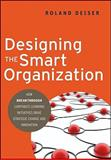 Designing the Smart Organization : How Breakthrough Corporate Learning Initiatives Drive Strategic Change and Innovation, Deiser, Roland, 0470490675