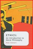 Ethics : An Introduction to Moral Philosophy, Stewart, Noel and Stewart, Scott, 0745640672