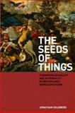 The Seeds of Things : Theorizing Sexuality and Materiality in Renaissance Representations, Goldberg, Jonathan, 0823230678
