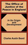 The Office of Justice of the Peace in England : In Its Origin and Development, Beard, Charles Austin, 1410200671