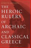 The Heroic Rulers of Archaic and Classical Greece, Mitchell, Lynette, 1472510674