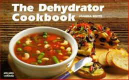 The Dehydrator Cookbook, Joanna White, 155867067X