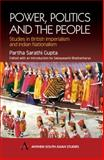 Power, Politics and the People : Studies in British Imperialism and Indian Nationalism, Gupta, Partha Sarathi, 1843310678
