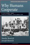 Why Humans Cooperate : A Cultural and Evolutionary Explanation, Henrich, Natalie and Henrich, Joseph, 0195300688