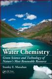 Water Chemistry : Green Science and Technology of Nature's Most Renewable Resource, Manahan, Stanley E., 1439830681
