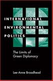 International Environmental Politics : The Limits of Green Diplomacy, Broadhead, Lee-Anne, 1588260682