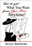 How to Get What You Want from Your Man Anytime, Susan Sheppard, 0595660681