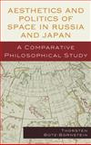 Aesthetics and Politics of Space in Russia and Japan : A Comparative Philosophical Study, Botz-Bornstein, Thorsten, 0739130684
