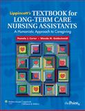 Long-Term Care Nursing Assistants : A Humanistic Approach to Caregiving, Carter, Pamela J. and Goldschmidt, Wanda M., 0781780683