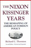 Nixon-Kissinger Years : The Reshaping of American Foreign Policy, Thornton, Richard C. and Thornton, Richard, 0887020682
