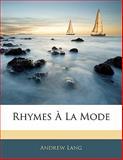 Rhymes À la Mode, Andrew Lang, 114128068X