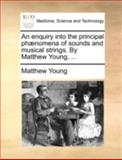An Enquiry into the Principal Phænomena of Sounds and Musical Strings by Matthew Young, Matthew Young, 1170370683