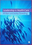Leadership in Health Care, Barr, Jill and Dowding, Lesley, 141292068X