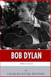 American Legends: the Life of Bob Dylan, Charles River Charles River Editors, 1499690681