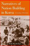 Narratives of Nation Building in Korea : A Genealogy of Patriotism, Jager, Shelia Miyoshi, 076561068X