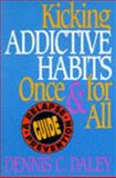 Kicking Addictive Habits Once and for All : A Relapse Prevention Guide, Daley, Dennis C., 0787940682