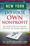 New York Do Your Own Nonprofit : The ONLY GPS You Need for 501c3 Tax Exempt Approval, Bickford, Kitty, 1633080684