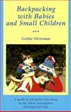 Backpacking with Babies and Small Children, Goldie Silverman, 0899970680