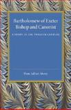 Bartholomew of Exeter : Bishop and Canonist - a Study in the Twelfth Century, Morey, Dom Adrian, 1107450683