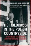 The Holocaust in the Polish Countryside : A Witness Testimony and Historical Account, Skibinska, Alina and Markiel, Tadeusz, 1472530683