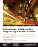 Getting Started with Oracle Data Integrator 11g - A Hands-On Tutorial, David Hecksel and Bernard Wheeler, 184968068X