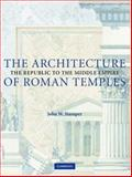 The Architecture of Roman Temples : The Republic to the Middle Empire, Stamper, John W., 052181068X
