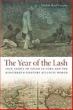 The Year of the Lash : Free People of Color in Cuba and the Nineteenth-Century Atlantic World, Reid-Vazquez, Michele, 0820340685