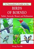 A Naturalist's Guide to the Birds of Borneo, Wong Tsu Shi, 1906780684