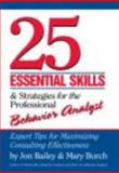25 Essential Skills and Strategies for Behavior Analysts : Expert Tips for Maximizing Consulting Effectiveness, Bailey, Jon and Burch, Mary, 0415800684