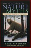 The World's Great Nature Myths, Gary Ferguson, 1585920681