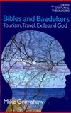 Bibles and Baedekers : Tourism, Travel, Exile and God, Grimshaw, Mike, 1845530683