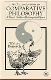 An Introduction to Comparative Philosophy : A Travel Guide to Philosophical Space, Benesch, Walter, 0333930681