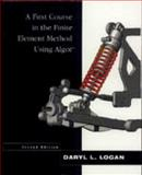 A First Course in the Finite Element Method Using Algor, Logan, Daryl L., 0534380689