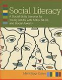 Social Literacy : A Guide to Social Skills Seminars for Young Adults with ASDs, NLDs, and Social Anxiety, Cohen, Mary Riggs, 1598570684