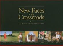 New Faces at the Crossroads : The World in Central Indiana, Sherman, John and Wolin, Jeffrey A., 0253350689