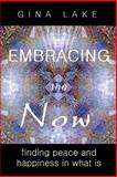 Embracing the Now: Finding Peace and Happiness in What Is, Gina Lake, 0615240682