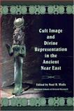 Cult Image and Divine Representation in the Ancient near East, , 0897570685