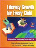 Literacy Growth for Every Child : Differentiated Small-Group Instruction K-6, Lapp, Diane and Fisher, Douglas, 1606230689