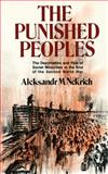 The Punished Peoples : The Deportation and Fate of Soviet Minorities at the End of the Second World War, Nekrich, Aleksandr M., 0393000680