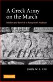 A Greek Army on the March : Soldiers and Survival in Xenophon's Anabasis, Lee, John W. I., 0521870682