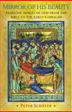 Mirror of His Beauty : Feminine Images of God from the Bible to the Early Kabbala, Schäfer, Peter, 0691090688