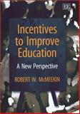 Incentives to Improve Education : A New Perspective, McMeekin, Robert, 1843760681