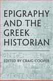 Epigraphy and the Greek Historian, Harding, Phillip, 0802090699