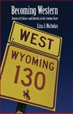 Becoming Western : Stories of Culture and Identity in the Cowboy State, Nicholas, Liza J., 0803220693
