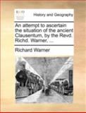 An Attempt to Ascertain the Situation of the Ancient Clausentum, by the Revd Richd Warner, Richard Warner, 1140720694