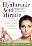 The Hyaluronic Acid Miracle, Chris Meletis, 1893910695
