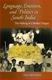 Language, Emotion, and Politics in South India : The Making of a Mother Tongue, Mitchell, Lisa, 0253220696