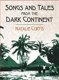 Songs and Tales from the Dark Continent, Natalie Curtis, 0486420698
