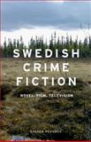 Swedish Crime Fiction : Novel, Film, Television, Peacock, Steven, 0719090695