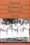 Disease in the History of Modern Latin America : From Malaria to AIDS, , 0822330695